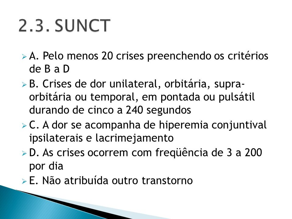 2.3. SUNCT A. Pelo menos 20 crises preenchendo os critérios de B a D