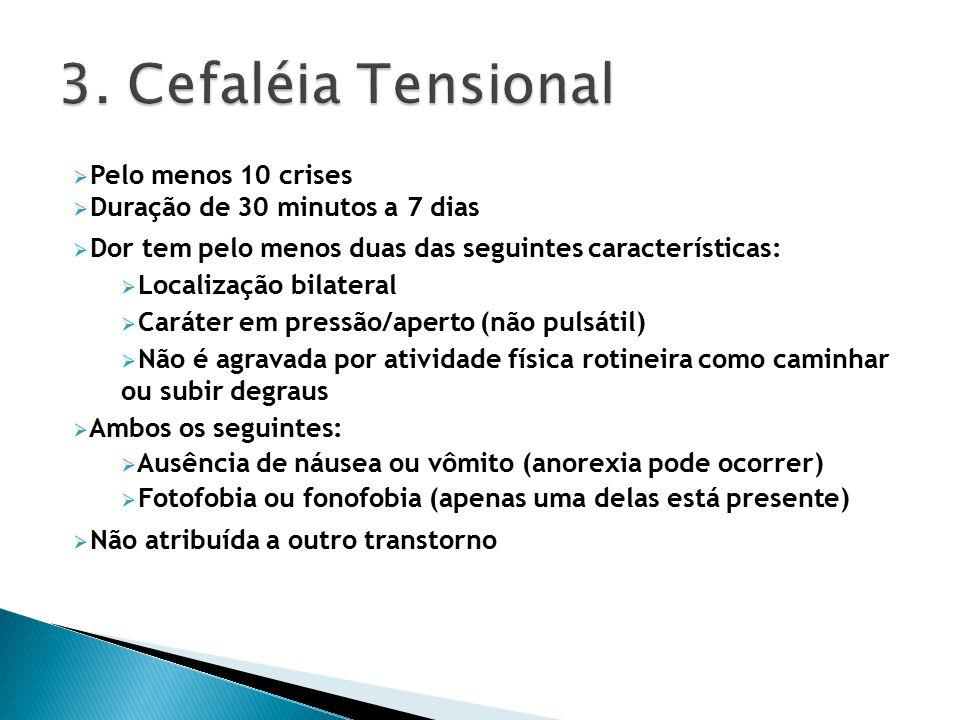 3. Cefaléia Tensional Pelo menos 10 crises