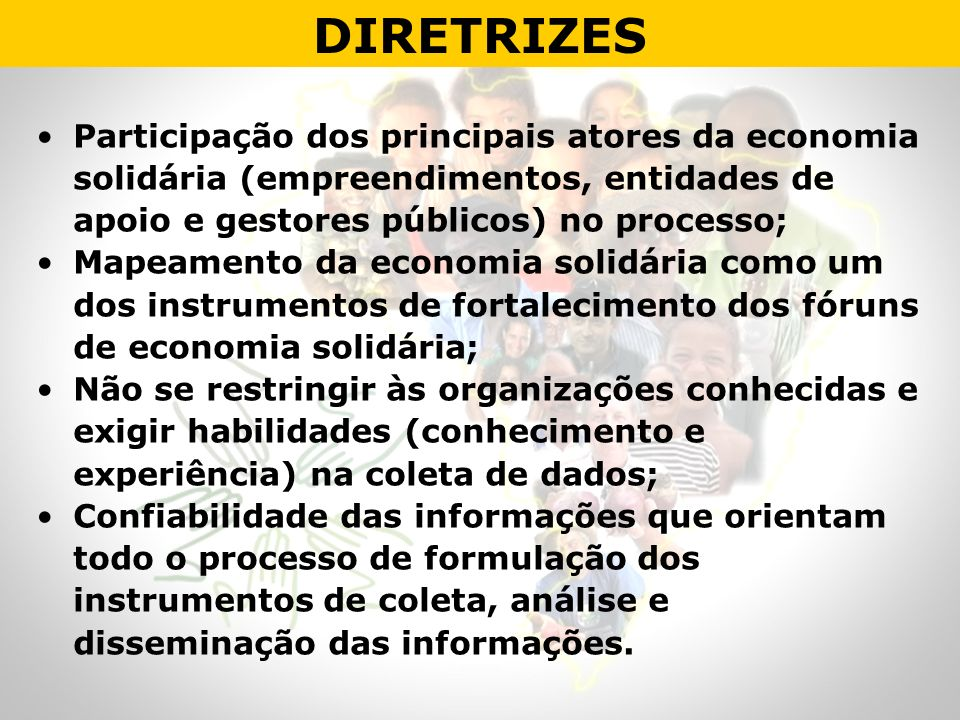 DIRETRIZES Participação dos principais atores da economia solidária (empreendimentos, entidades de apoio e gestores públicos) no processo;
