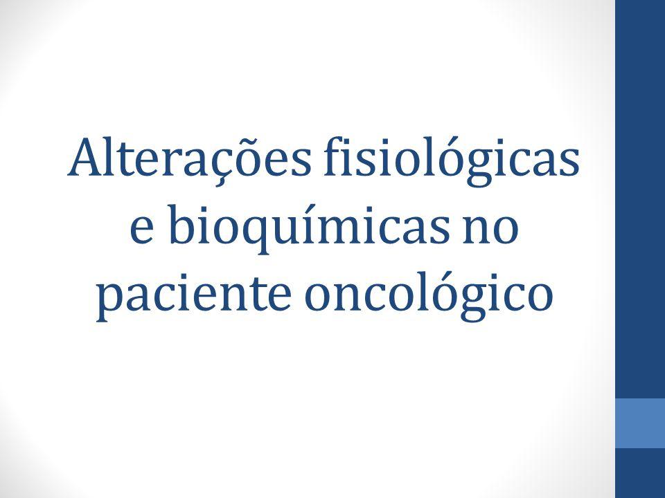 Alterações fisiológicas e bioquímicas no paciente oncológico