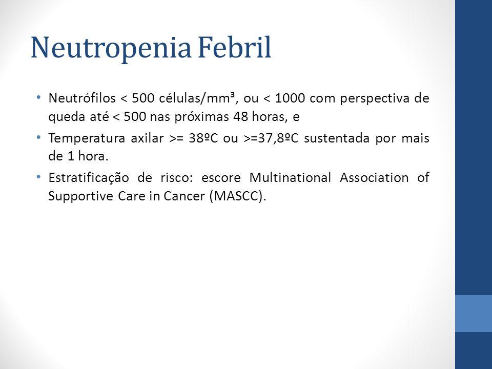 Neutropenia Febril Neutrófilos < 500 células/mm³, ou < 1000 com perspectiva de queda até < 500 nas próximas 48 horas, e.