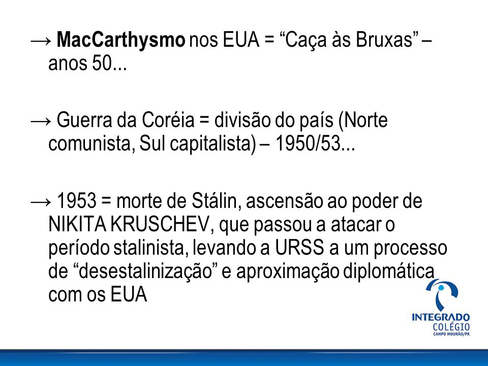 → MacCarthysmo nos EUA = Caça às Bruxas – anos 50...