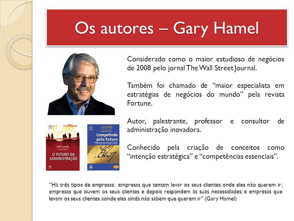 Os autores – Gary Hamel Considerado como o maior estudioso de negócios de 2008 pelo jornal The Wall Street Journal.