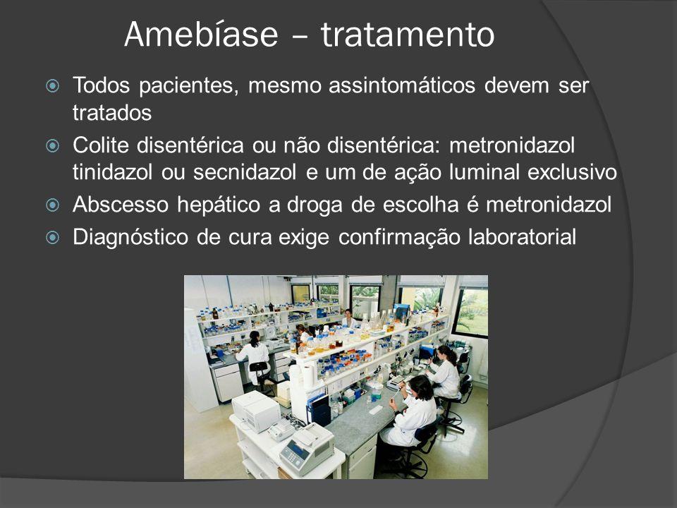 Amebíase – tratamento Todos pacientes, mesmo assintomáticos devem ser tratados.