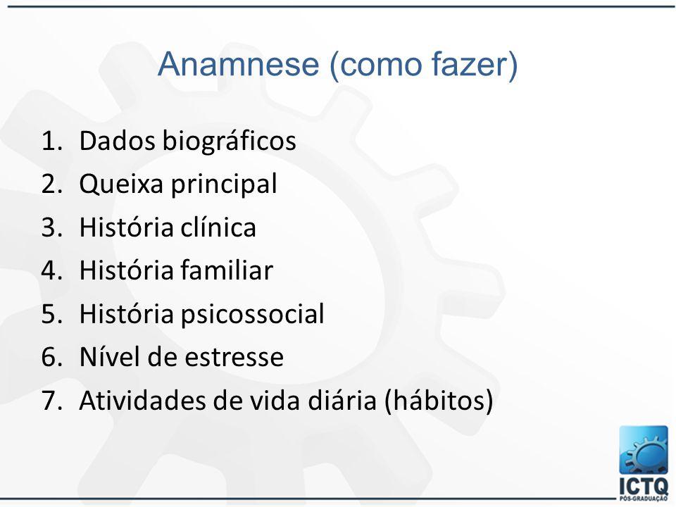 Anamnese (como fazer) Dados biográficos Queixa principal