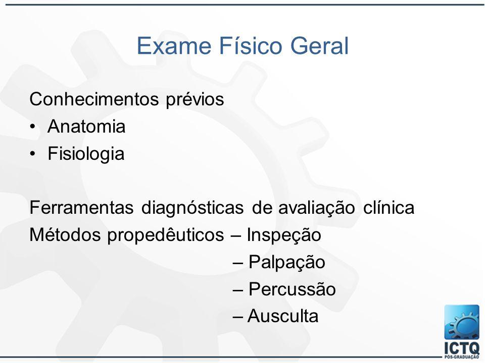 Exame Físico Geral Conhecimentos prévios Anatomia Fisiologia