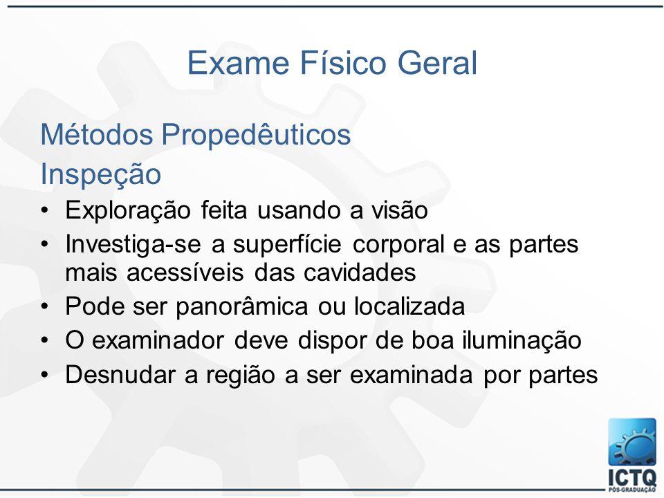 Exame Físico Geral Métodos Propedêuticos Inspeção