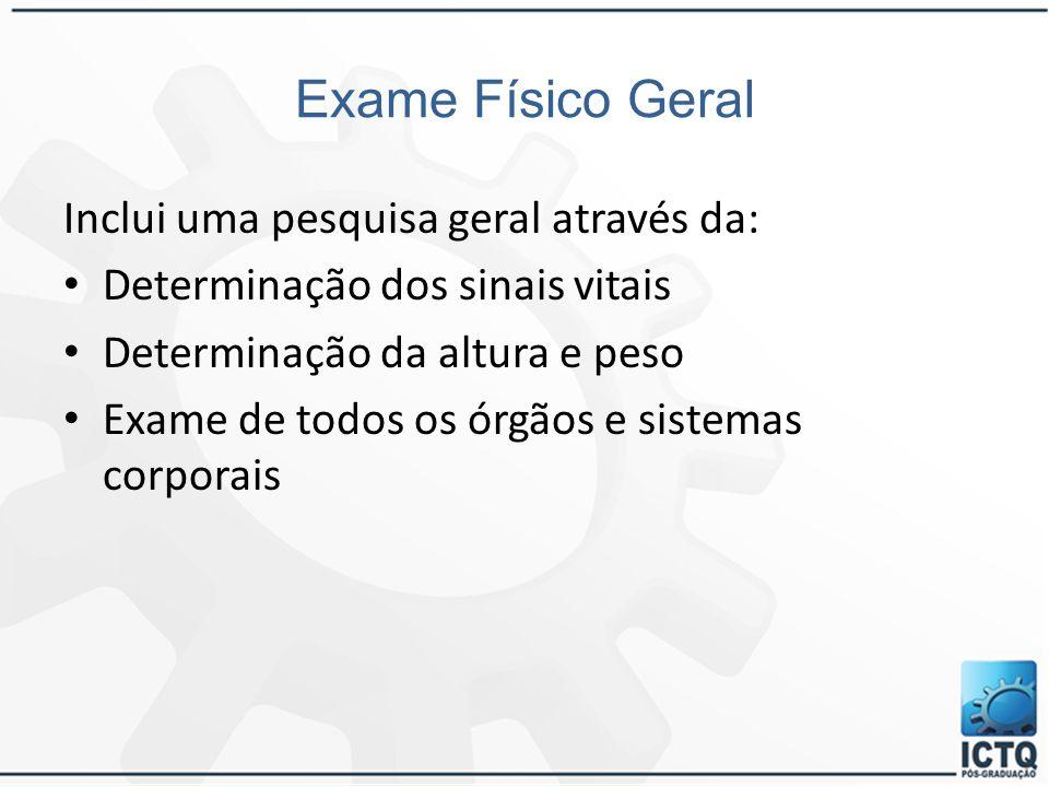 Exame Físico Geral Inclui uma pesquisa geral através da: