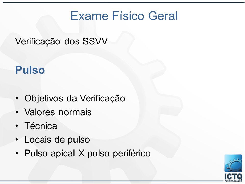 Exame Físico Geral Pulso Verificação dos SSVV Objetivos da Verificação