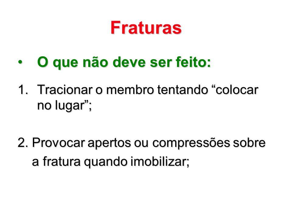 Fraturas O que não deve ser feito: