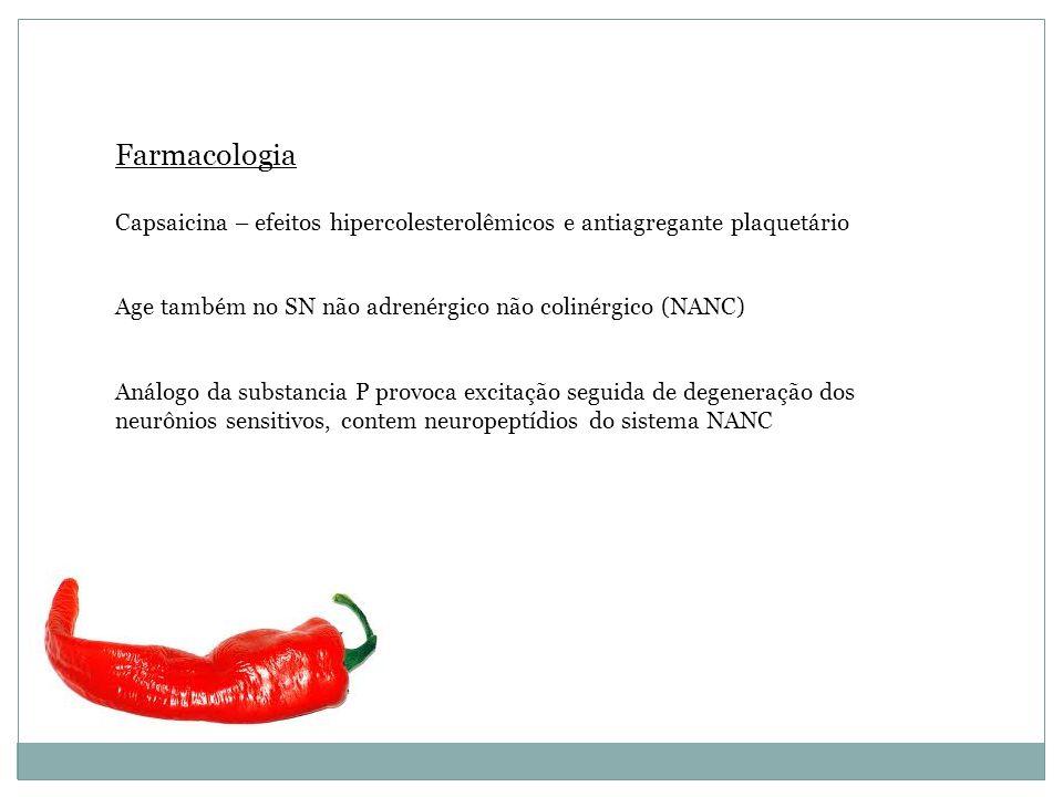 Farmacologia Capsaicina – efeitos hipercolesterolêmicos e antiagregante plaquetário. Age também no SN não adrenérgico não colinérgico (NANC)