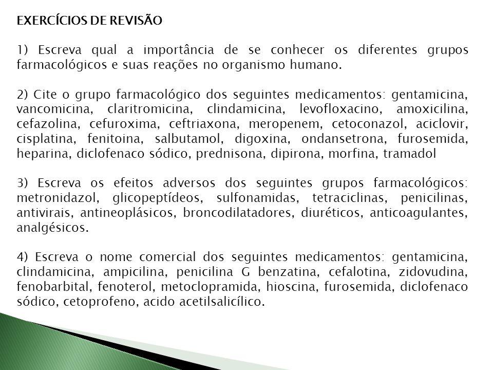 EXERCÍCIOS DE REVISÃO 1) Escreva qual a importância de se conhecer os diferentes grupos farmacológicos e suas reações no organismo humano.