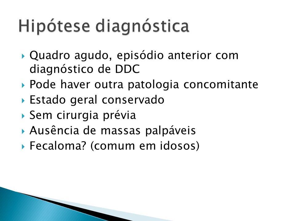 Hipótese diagnóstica Quadro agudo, episódio anterior com diagnóstico de DDC. Pode haver outra patologia concomitante.