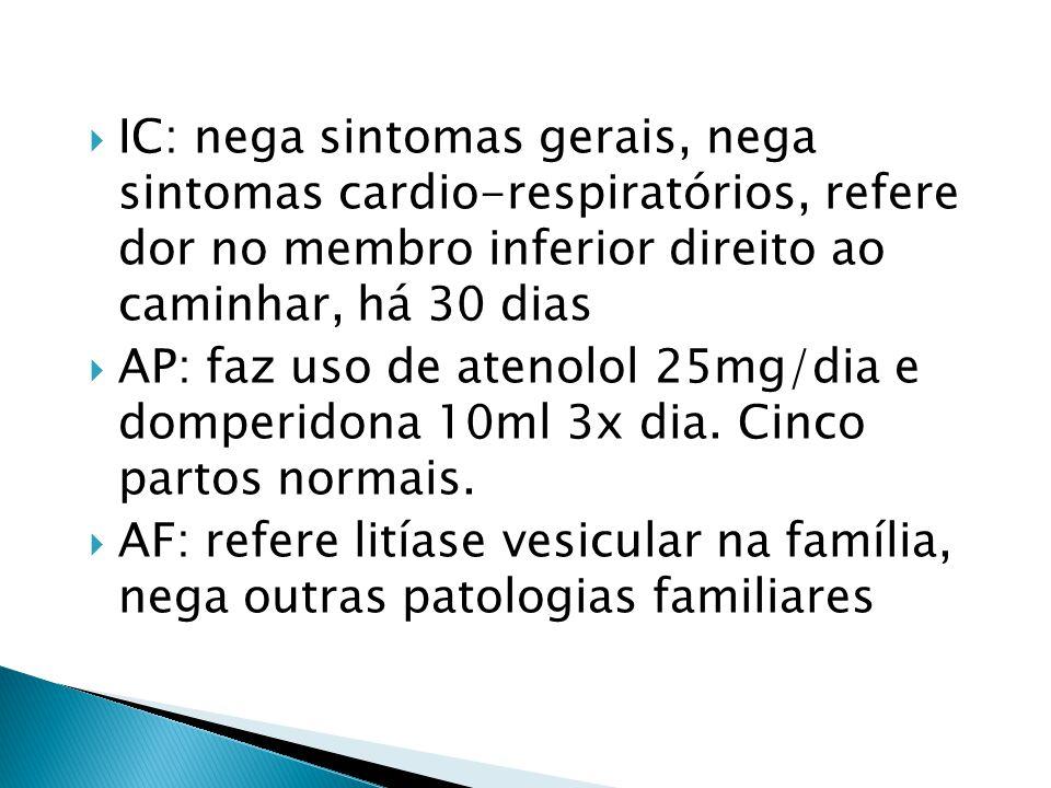 IC: nega sintomas gerais, nega sintomas cardio-respiratórios, refere dor no membro inferior direito ao caminhar, há 30 dias