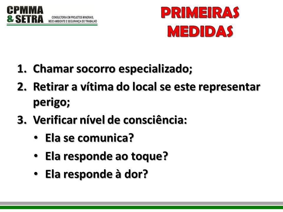 PRIMEIRAS MEDIDAS Chamar socorro especializado;