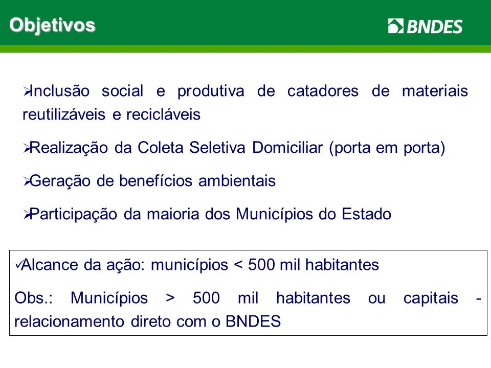 Objetivos Inclusão social e produtiva de catadores de materiais reutilizáveis e recicláveis.