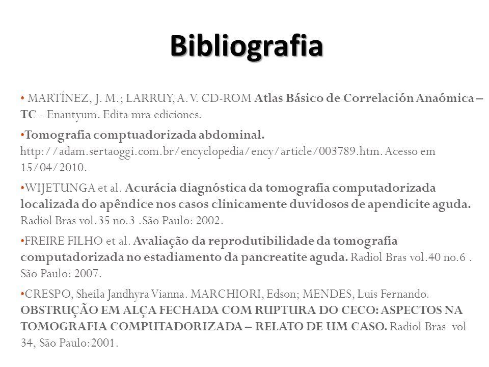 Bibliografia MARTÍNEZ, J. M.; LARRUY, A. V. CD-ROM Atlas Básico de Correlación Anaómica – TC - Enantyum. Edita mra ediciones.