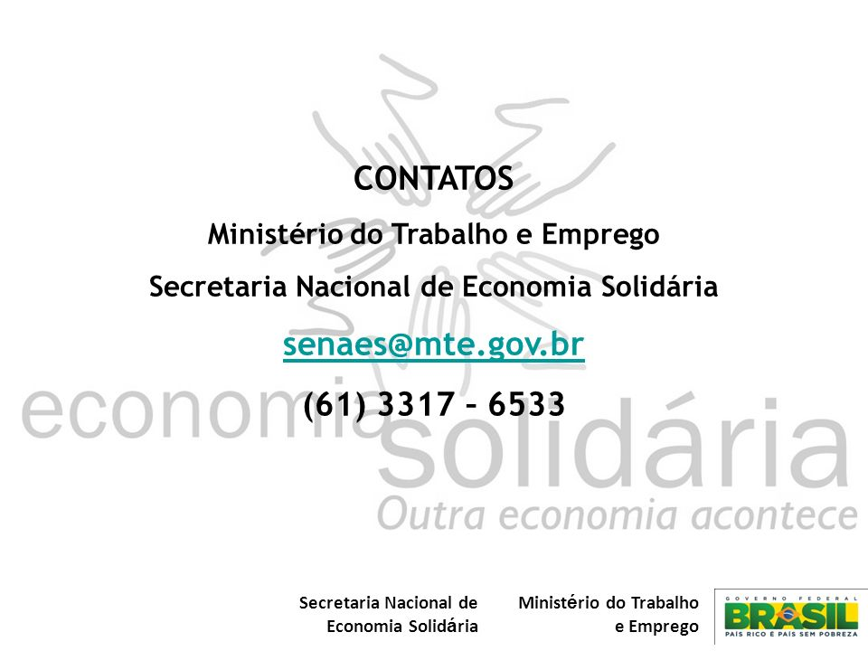 CONTATOS senaes@mte.gov.br (61) 3317 – 6533