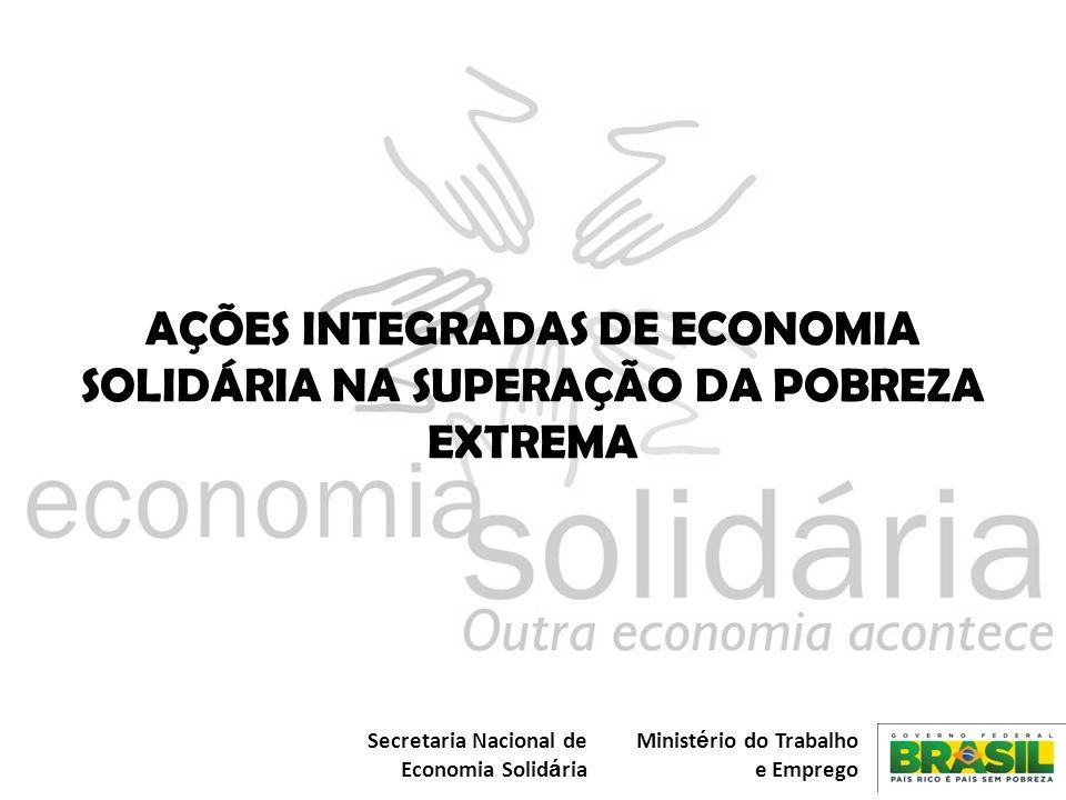 AÇÕES INTEGRADAS DE ECONOMIA SOLIDÁRIA NA SUPERAÇÃO DA POBREZA EXTREMA