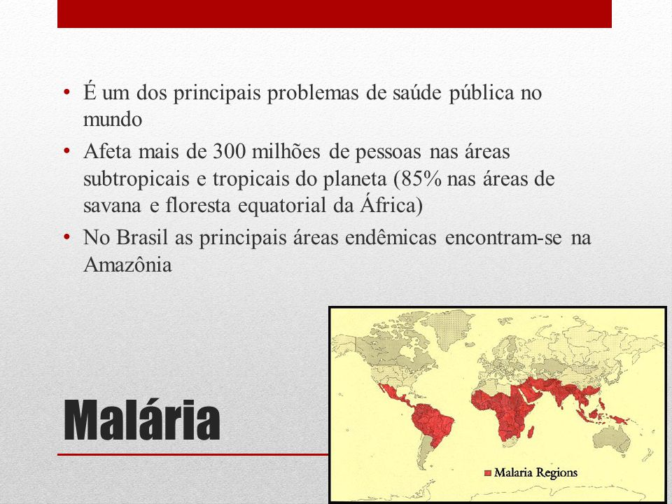 Malária É um dos principais problemas de saúde pública no mundo