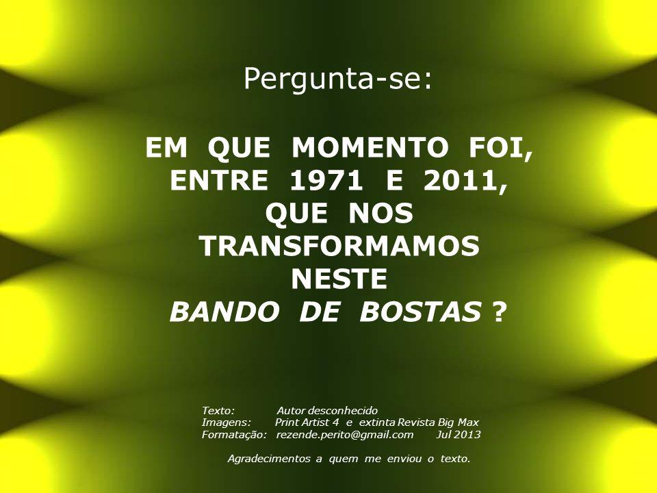 EM QUE MOMENTO FOI, ENTRE 1971 E 2011,