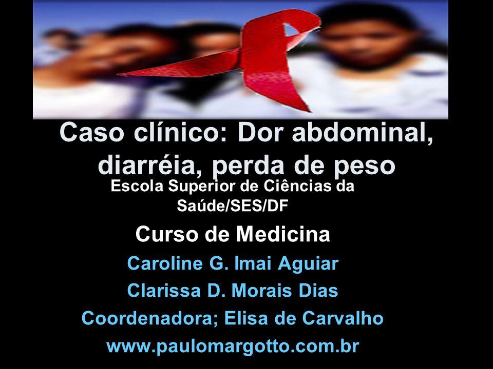 Caso clínico: Dor abdominal, diarréia, perda de peso