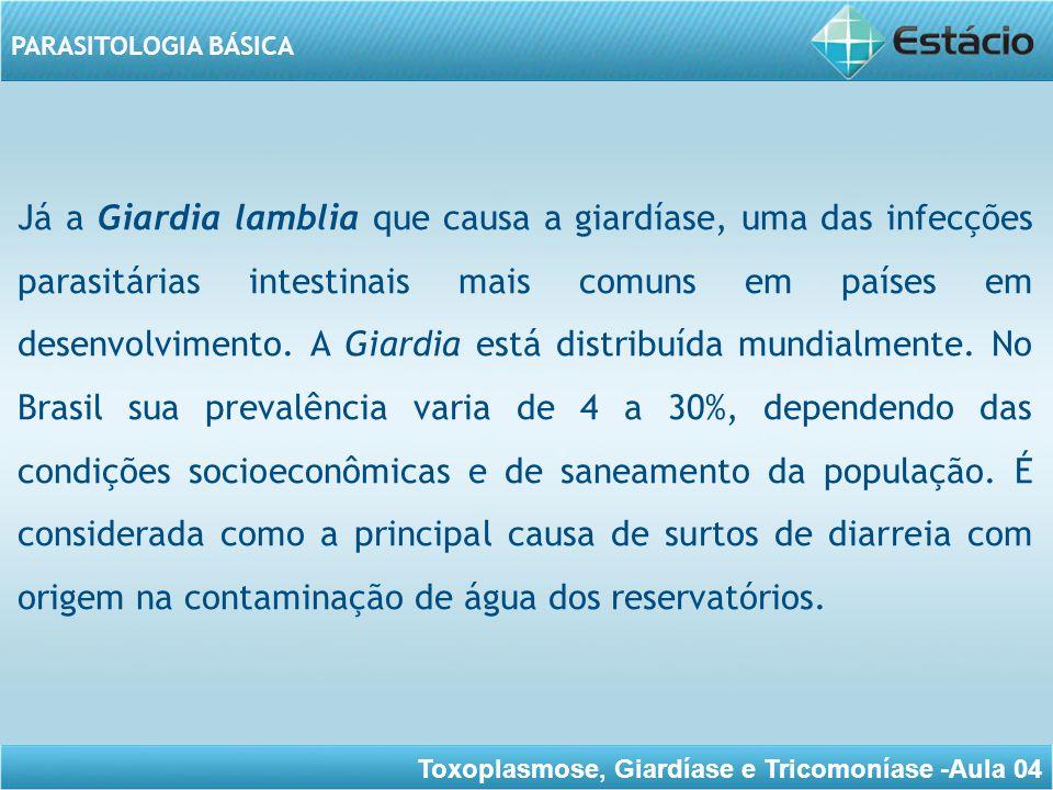 Já a Giardia lamblia que causa a giardíase, uma das infecções parasitárias intestinais mais comuns em países em desenvolvimento.