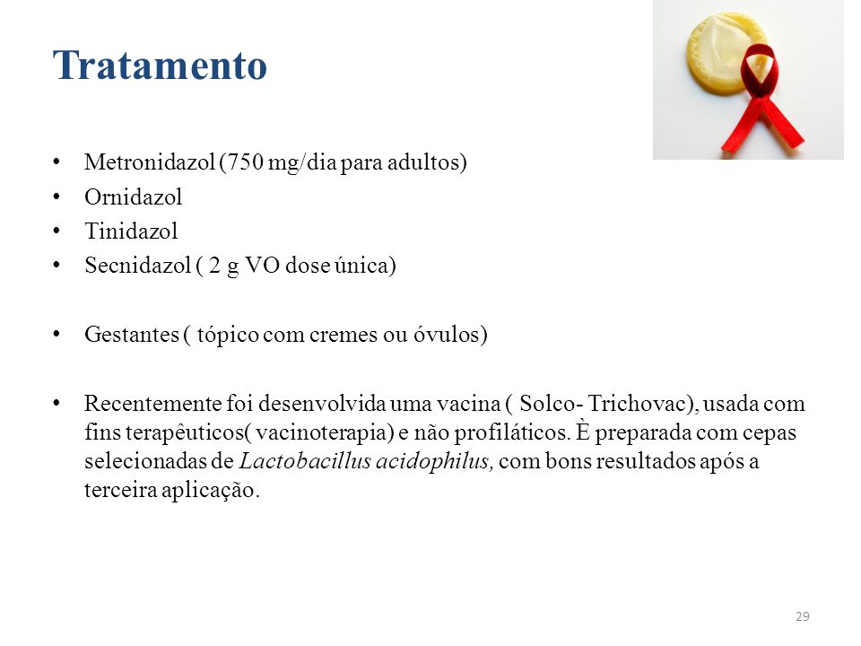 Tratamento Metronidazol (750 mg/dia para adultos) Ornidazol Tinidazol