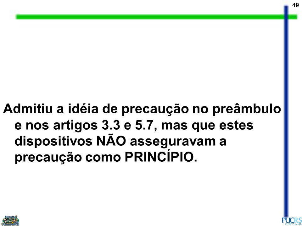 Admitiu a idéia de precaução no preâmbulo e nos artigos 3. 3 e 5