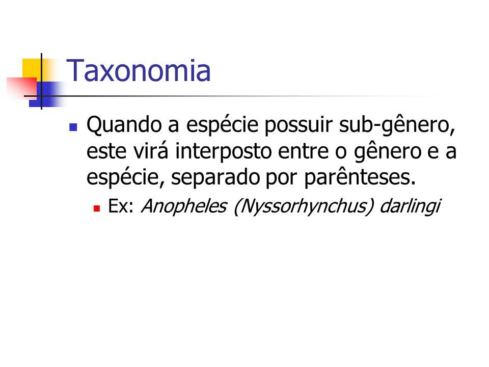 Taxonomia Quando a espécie possuir sub-gênero, este virá interposto entre o gênero e a espécie, separado por parênteses.