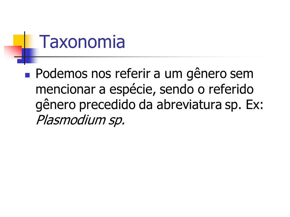 Taxonomia Podemos nos referir a um gênero sem mencionar a espécie, sendo o referido gênero precedido da abreviatura sp.