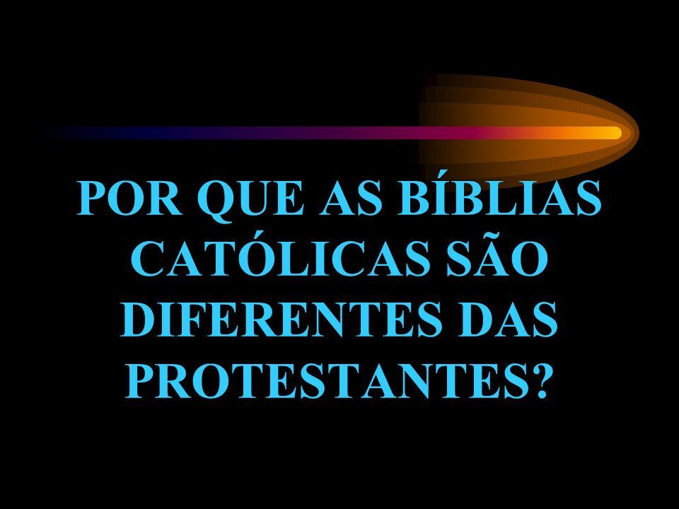 POR QUE AS BÍBLIAS CATÓLICAS SÃO DIFERENTES DAS PROTESTANTES