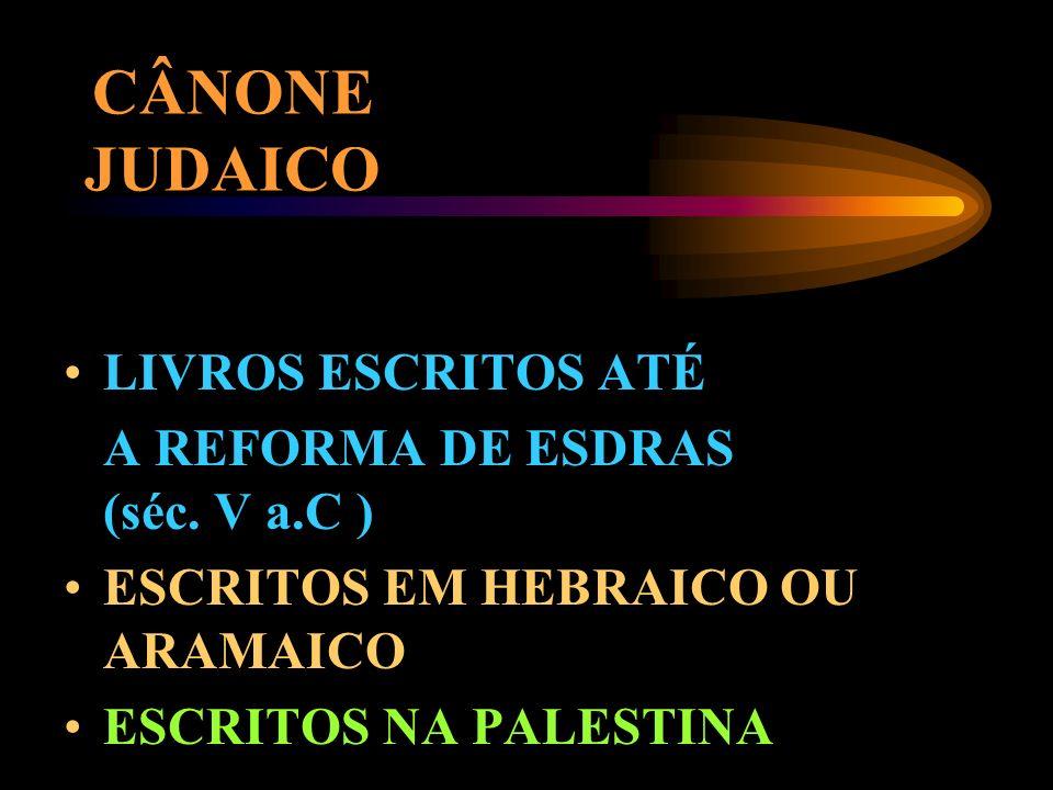 CÂNONE JUDAICO LIVROS ESCRITOS ATÉ A REFORMA DE ESDRAS (séc. V a.C )
