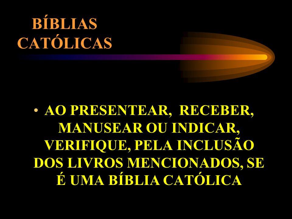 BÍBLIAS CATÓLICAS AO PRESENTEAR, RECEBER, MANUSEAR OU INDICAR, VERIFIQUE, PELA INCLUSÃO DOS LIVROS MENCIONADOS, SE É UMA BÍBLIA CATÓLICA.