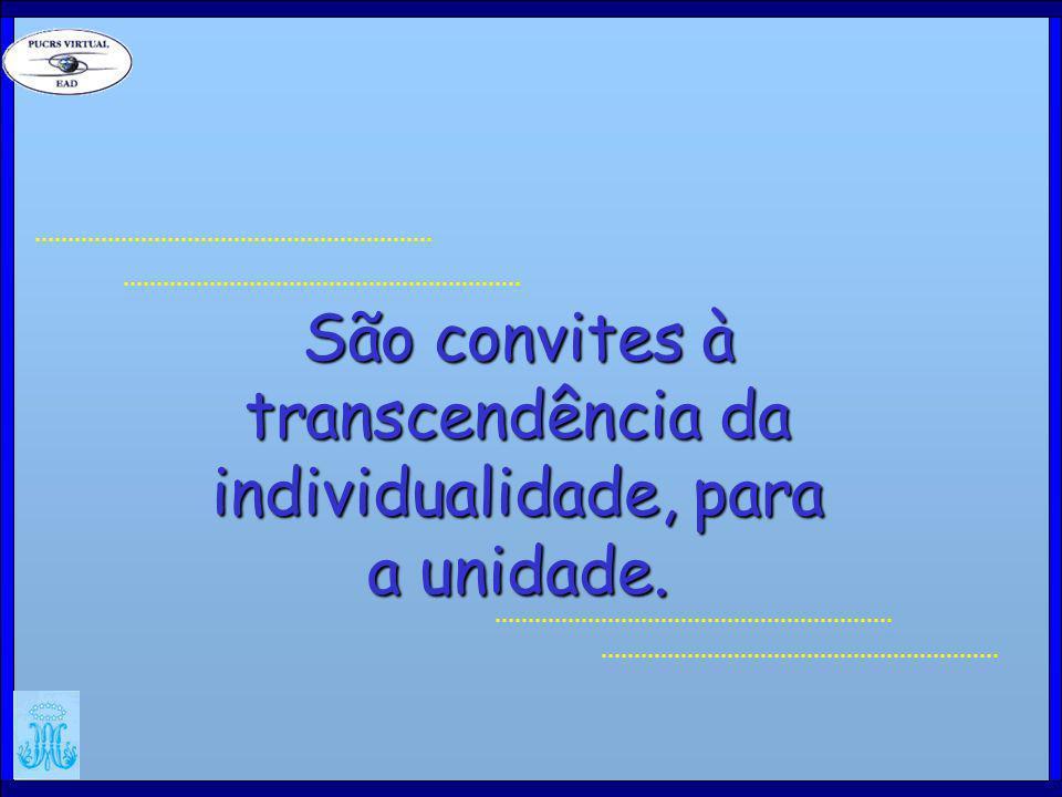 São convites à transcendência da individualidade, para a unidade.