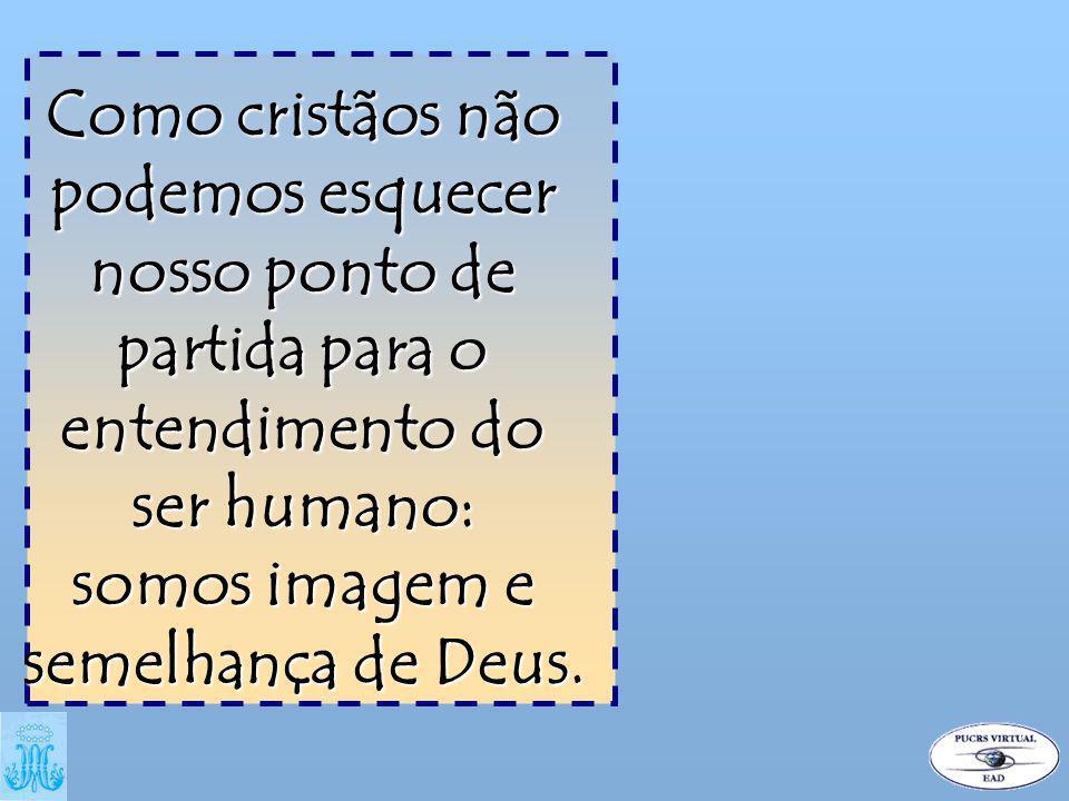 somos imagem e semelhança de Deus.