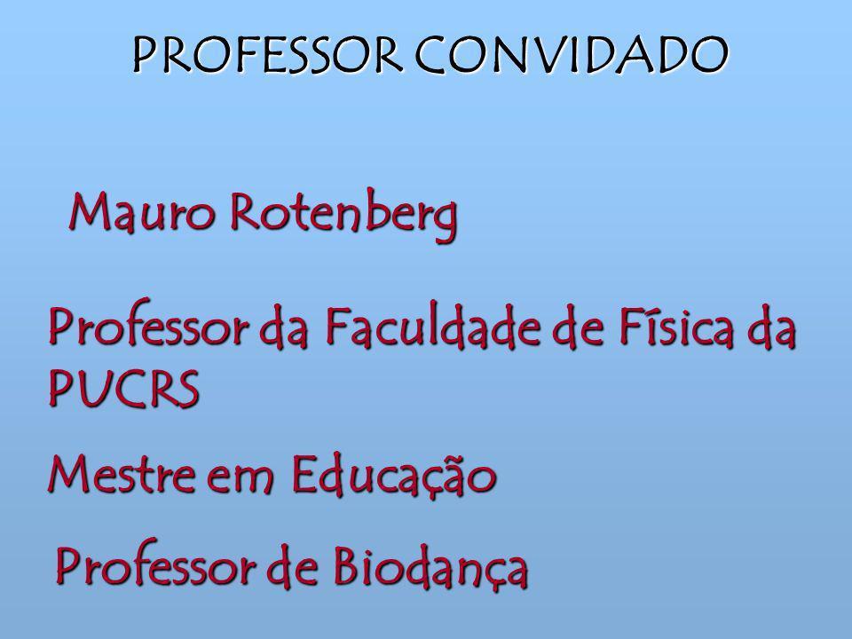PROFESSOR CONVIDADO Mauro Rotenberg. Professor da Faculdade de Física da PUCRS. Mestre em Educação.