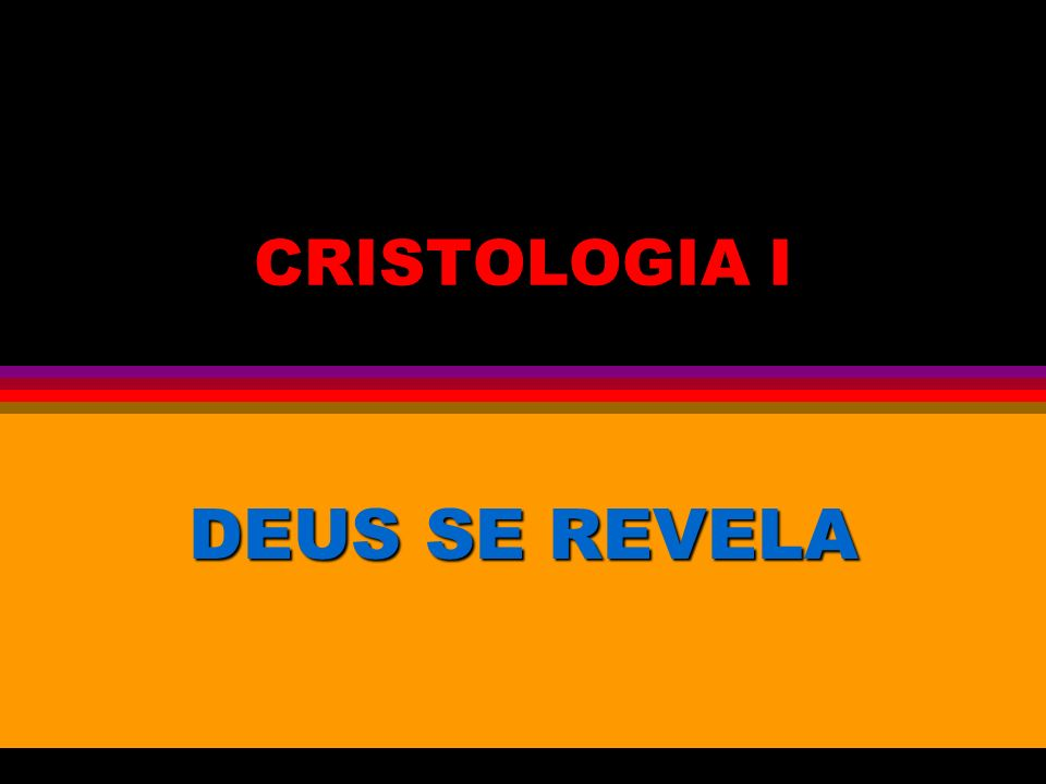 CRISTOLOGIA I DEUS SE REVELA