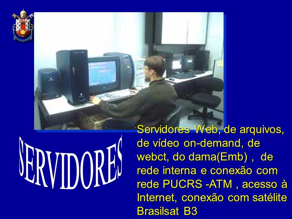 Servidores Web, de arquivos, de vídeo on-demand, de webct, do dama(Emb) , de rede interna e conexão com rede PUCRS -ATM , acesso à Internet, conexão com satélite Brasilsat B3