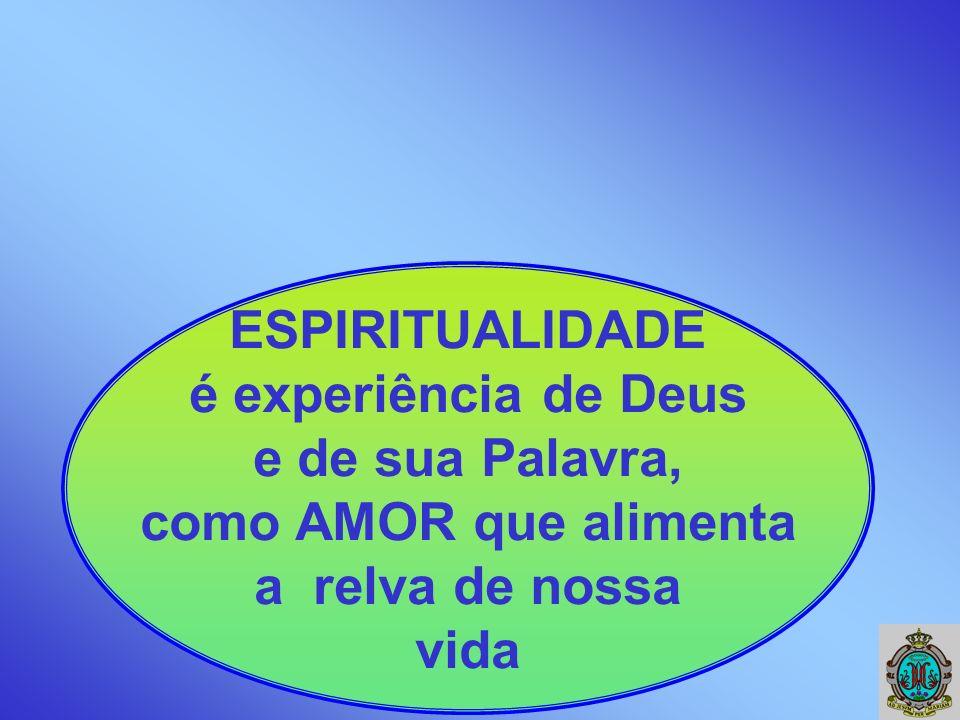 ESPIRITUALIDADE é experiência de Deus. e de sua Palavra, como AMOR que alimenta. a relva de nossa.