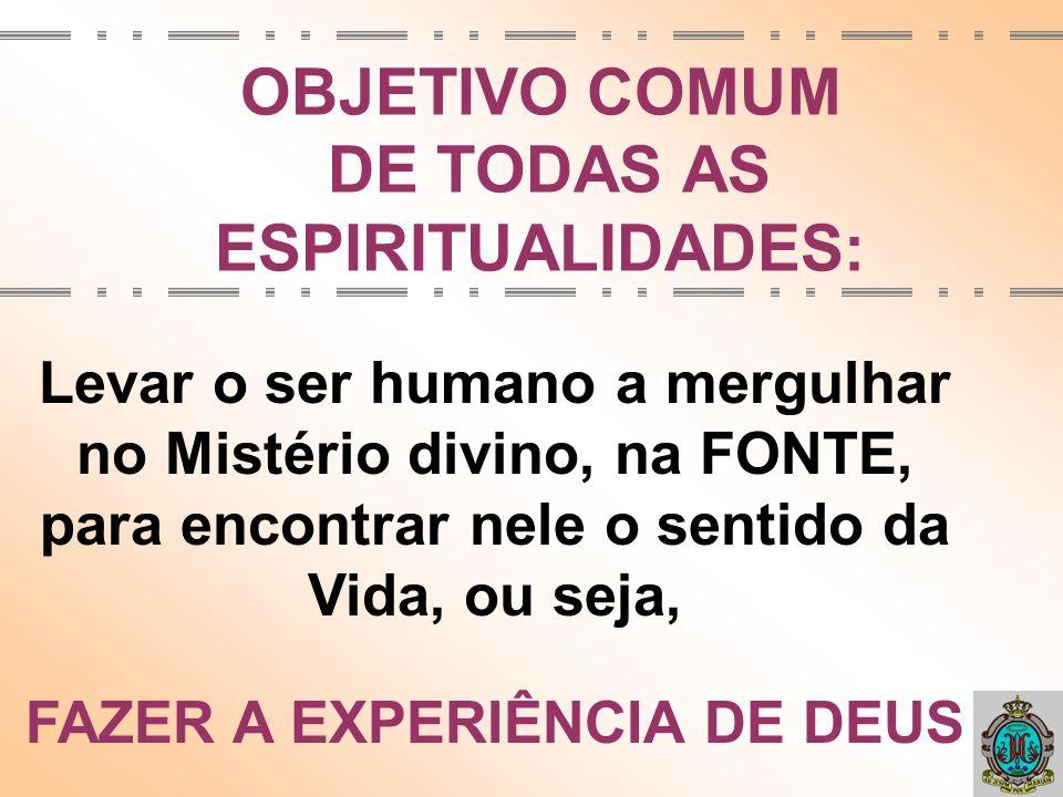 OBJETIVO COMUM DE TODAS AS ESPIRITUALIDADES: