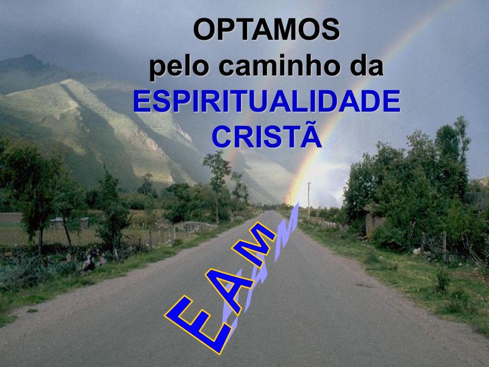 OPTAMOS pelo caminho da ESPIRITUALIDADE CRISTÃ EAM