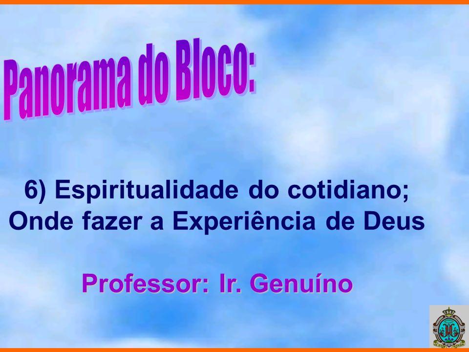 6) Espiritualidade do cotidiano; Onde fazer a Experiência de Deus