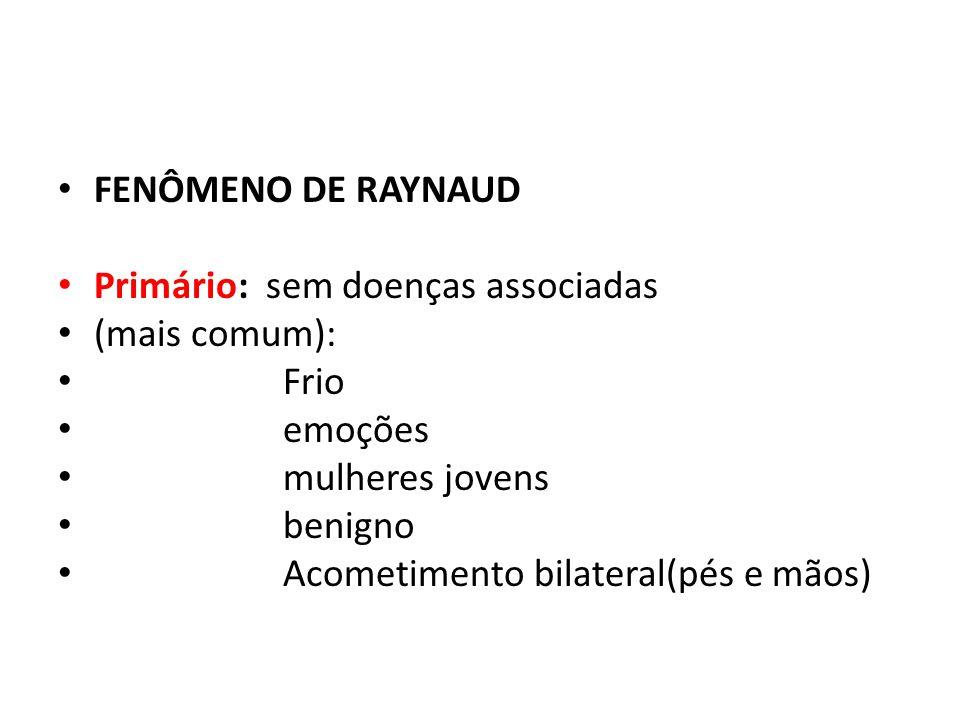 FENÔMENO DE RAYNAUD Primário: sem doenças associadas. (mais comum): Frio. emoções. mulheres jovens.