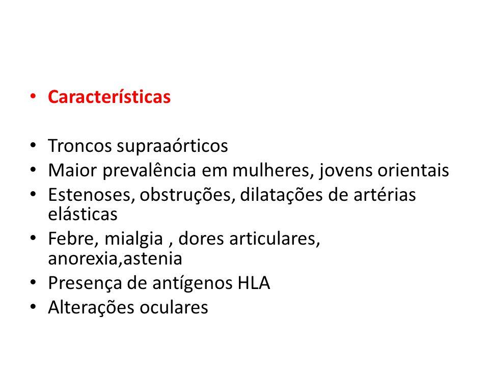 Características Troncos supraaórticos. Maior prevalência em mulheres, jovens orientais. Estenoses, obstruções, dilatações de artérias elásticas.