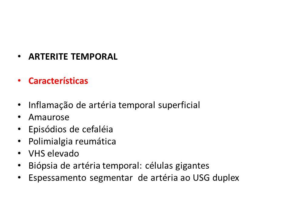 ARTERITE TEMPORAL Características. Inflamação de artéria temporal superficial. Amaurose. Episódios de cefaléia.