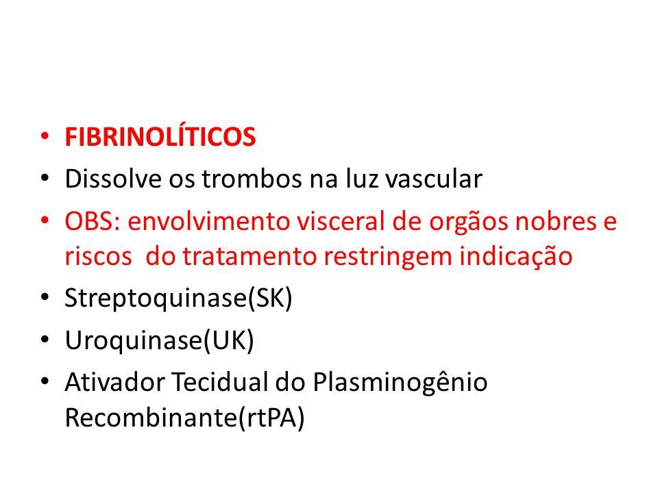 FIBRINOLÍTICOS Dissolve os trombos na luz vascular. OBS: envolvimento visceral de orgãos nobres e riscos do tratamento restringem indicação.