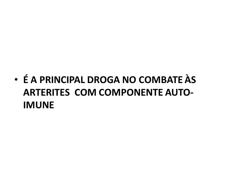 É A PRINCIPAL DROGA NO COMBATE ÀS ARTERITES COM COMPONENTE AUTO-IMUNE