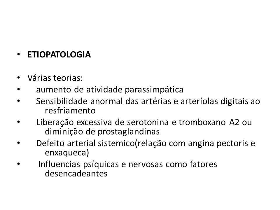 ETIOPATOLOGIA Várias teorias: aumento de atividade parassimpática. Sensibilidade anormal das artérias e arteríolas digitais ao resfriamento.
