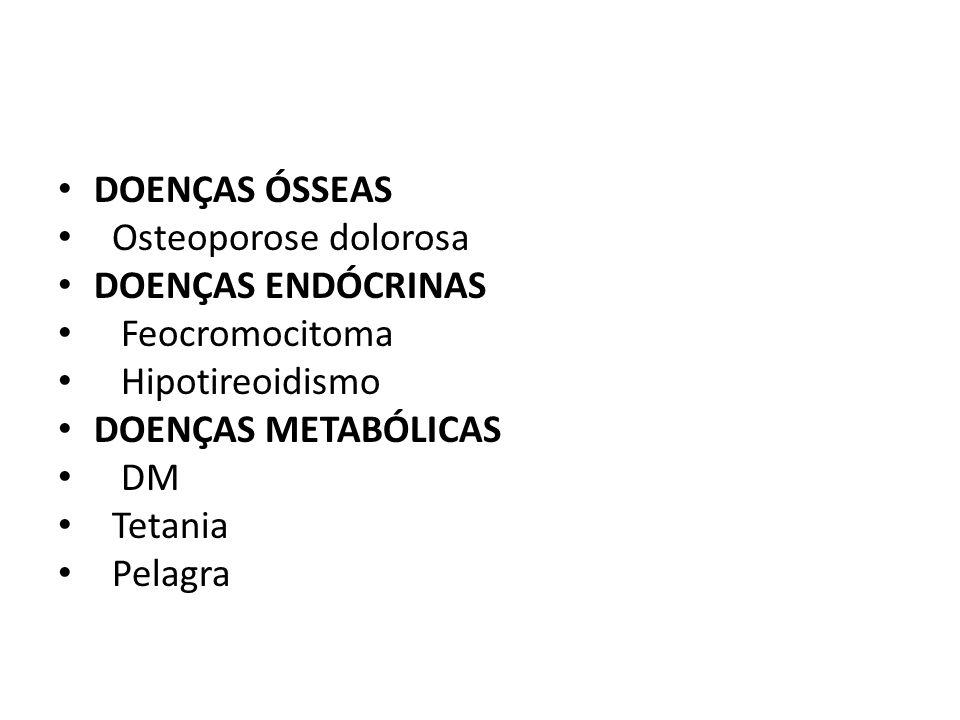 DOENÇAS ÓSSEAS Osteoporose dolorosa. DOENÇAS ENDÓCRINAS. Feocromocitoma. Hipotireoidismo. DOENÇAS METABÓLICAS.